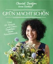 Grün macht schön - Über 100 Rezepte und Ideen: Smoothies, Detox, Naturkosmetik