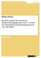 Michael Thomas: Kritische Analyse des Urteils des Bundesverfassungsgerichts vom 17.12.2014 zur Erbschaftsteuerbegünstigung nach §§ 13a, 13b ErbStG