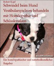 Schwindel beim Hund Vestibularsyndrom behandeln mit Homöopathie und Schüsslersalzen - Ein homöopathischer und naturheilkundlicher Ratgeber