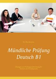 Mündliche Prüfung Deutsch B1 - Übungen zur Prüfungsvorbereitung B1 Deutsch als Fremdsprache