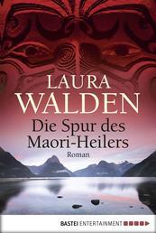 Die Spur des Maori-Heilers - Roman