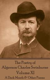 The Poetry of Algernon Charles Swinburne - Volume XI - A Dark Month & Other Poems