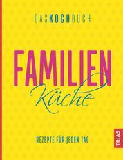 Familienküche - Das Kochbuch - Rezepte für jeden Tag