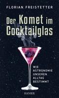 Florian Freistetter: Der Komet im Cocktailglas ★★★★★