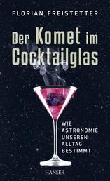 Der Komet im Cocktailglas - Wie Astronomie unseren Alltag bestimmt