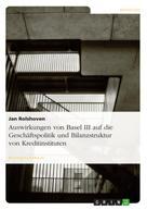 Jan Rolshoven: Auswirkungen von Basel III auf die Geschäftspolitik und Bilanzstruktur von Kreditinstituten