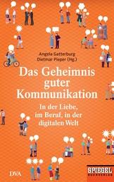 Das Geheimnis guter Kommunikation - In der Liebe, im Beruf, in der digitalen Welt - Ein SPIEGEL-Buch
