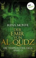 Rena Monte: Die Tempelritter-Saga - Band 3: Der Emir von Al-Qudz ★★★★