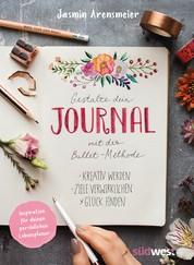 Gestalte dein Journal mit der Bullet-Methode - Kreativ werden, Ziele verwirklichen, Glück finden - Inspiration für deinen persönlichen Lebensplaner