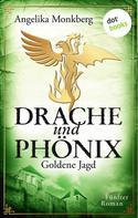 Angelika Monkberg: DRACHE UND PHÖNIX - Band 5: Goldene Jagd ★★★★