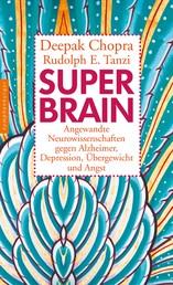 Super -Brain - Angewandte Neurowissenschaften gegen Alzheimer, Depression, Übergewicht und Angst