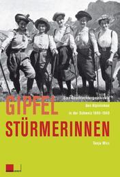 Gipfelstürmerinnen - Eine Geschlechtergeschichte des Alpinismus in der Schweiz 1840-1940
