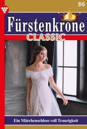 Fürstenkrone Classic 54 – Adelsroman - Ein Märchenschloss voll Traurigkeit