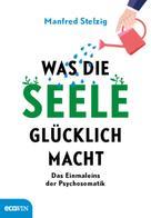 Manfred Stelzig: Was die Seele glücklich macht