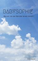 Michael Jendryssek: Babysophie - Was wir von den Kleinsten lernen können !