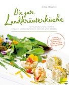 Alexia Zöggeler: Die gute Landkräuterküche ★★★