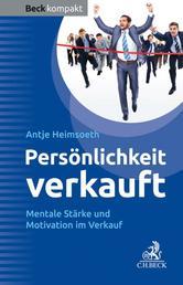 Persönlichkeit verkauft - Mentale Stärke und Motivation im Verkauf