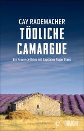 Tödliche Camargue - Ein Provence-Krimi mit Capitaine Roger Blanc