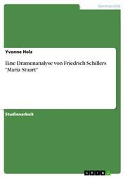 """Eine Dramenanalyse von Friedrich Schillers """"Maria Stuart"""""""