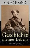 George Sand: George Sand: Geschichte meines Lebens (Autobiografie)