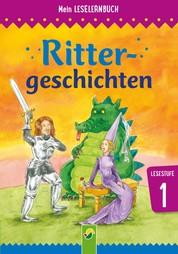 Rittergeschichten - Mein Leselernbuch: Lesestufe 1