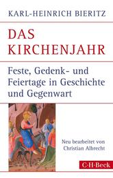 Das Kirchenjahr - Feste, Gedenk- und Feiertage in Geschichte und Gegenwart
