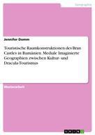 Jennifer Domm: Touristische Raumkonstruktionen des Bran Castles in Rumänien. Mediale Imaginierte Geographien zwischen Kultur- und Dracula-Tourismus