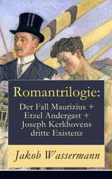 Romantrilogie: Der Fall Maurizius + Etzel Andergast + Joseph Kerkhovens dritte Existenz - Geschichte eines Justizirrtums und Familienkonflikte