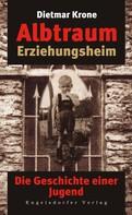 Krone Dietmar: Albtraum Erziehungsheim. Die Geschichte einer Jugend ★★★★