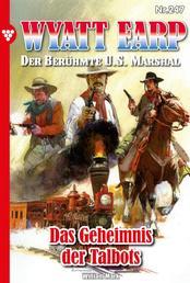 Wyatt Earp 247 – Western - Das Geheimnis der Talbots