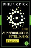 Philip K. Dick: Eine außerirdische Intelligenz