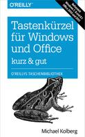Michael Kolberg: Tastenkürzel für Windows & Office - kurz & gut