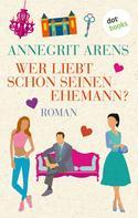 Annegrit Arens: Wer liebt schon seinen Ehemann? ★★★