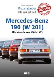 Praxisratgeber Klassikerkauf Mercedes-Benz 190 (W 201) - Alle Modelle von 1982-1993