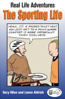 Gary Wise: Real Life Adventures: The Sporting Life
