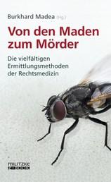 Von den Maden zum Mörder - Die vielfältigen Ermittlungsmethoden der Rechtsmedizin