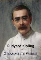 Rudyard Kipling: Kipling - Gesammelte Werke ★★★