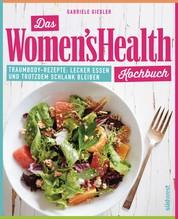Das Women's Health Kochbuch - Traumbody-Rezepte: Lecker essen und trotzdem schlank bleiben