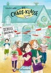 Die Chaos-Klasse - Schule geklaut! (Bd. 1)