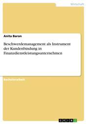 Beschwerdemanagement als Instrument der Kundenbindung in Finanzdienstleistungsunternehmen