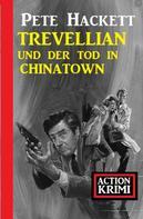 Pete Hackett: Trevellian und der Tod in Chinatown: Action Krimi