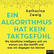 Ein Algorithmus hat kein Taktgefühl - Wo künstliche Intelligenz sich irrt, warum uns das betrifft und was wir dagegen tun können