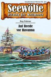 Seewölfe - Piraten der Weltmeere 473 - Auf Reede vor Havanna