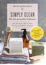 Simply Clean für ein gesundes Zuhause - Der Raum-für-Raum-Plan für ein natürliches Zuhause