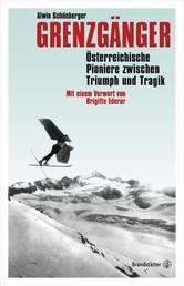 Grenzgänger - Österreichische Pioniere zwischen Triumph und Tragik