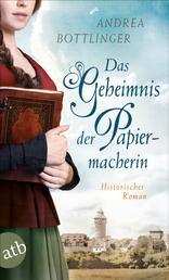 Das Geheimnis der Papiermacherin - Historischer Roman