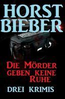 Horst Bieber: Die Mörder geben keine Ruhe: Drei Krimis