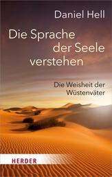 Die Sprache der Seele verstehen - Die Weisheit der Wüstenväter