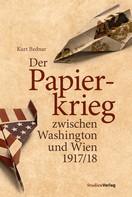 Kurt Bednar: Der Papierkrieg zwischen Washington und Wien 1917/18