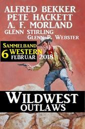 Sammelband 6 Western - Wildwest Outlaws Februar 2018